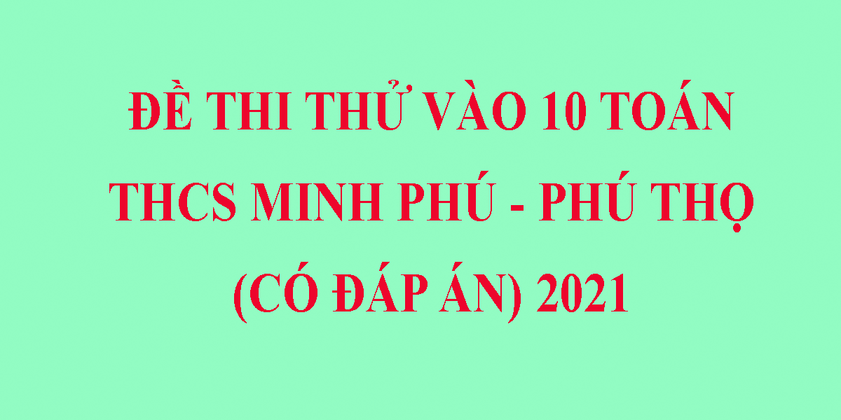 dap-an-de-thi-thu-vao-10-mon-toan-2021-thcs-minh-phu-phu-tho.png