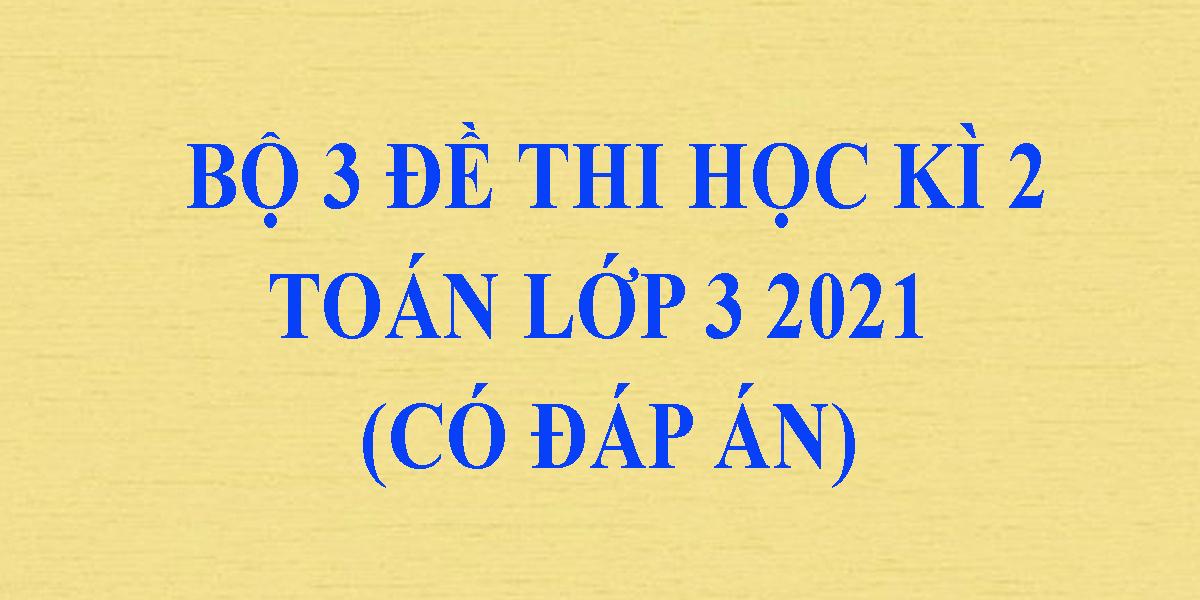 bo-3-de-thi-toan-lop-3-ki-2-nam-2021-co-dap-an-phan-1-1.png