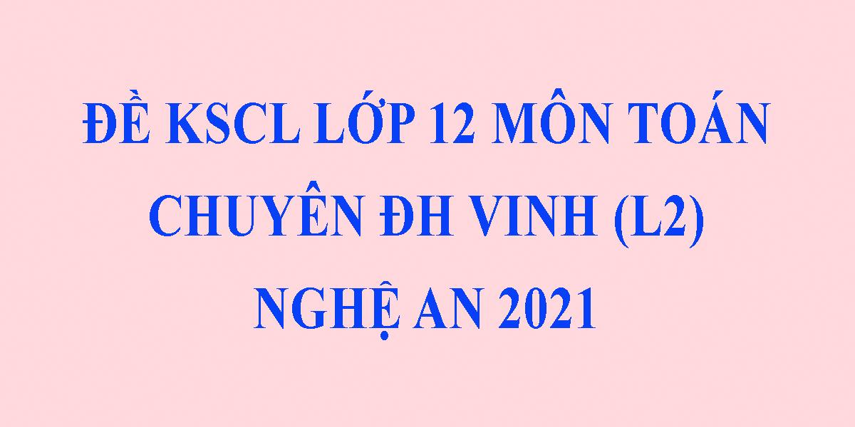 de-thi-kscl-lop-12-mon-toan-2021-lan-2-thpt-chuyen-dai-hoc-vinh-nghe-an-co-dap-an.png