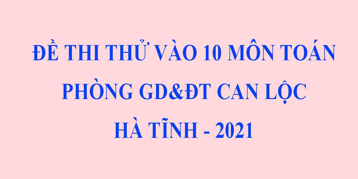 dap-an-de-thi-thu-vao-10-mon-toan-2021-phong-gddt-can-loc-ha-tinh-9.png
