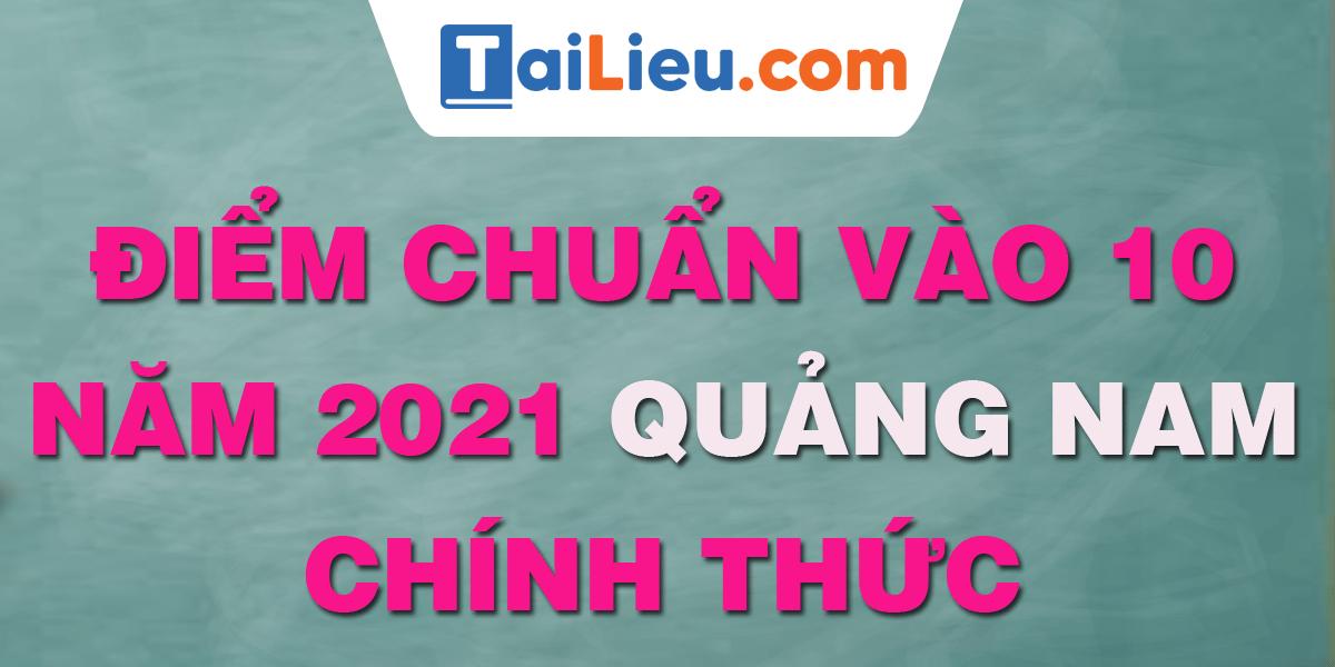 diem-chuan-vao-lop-10-2021-quang-nam.png
