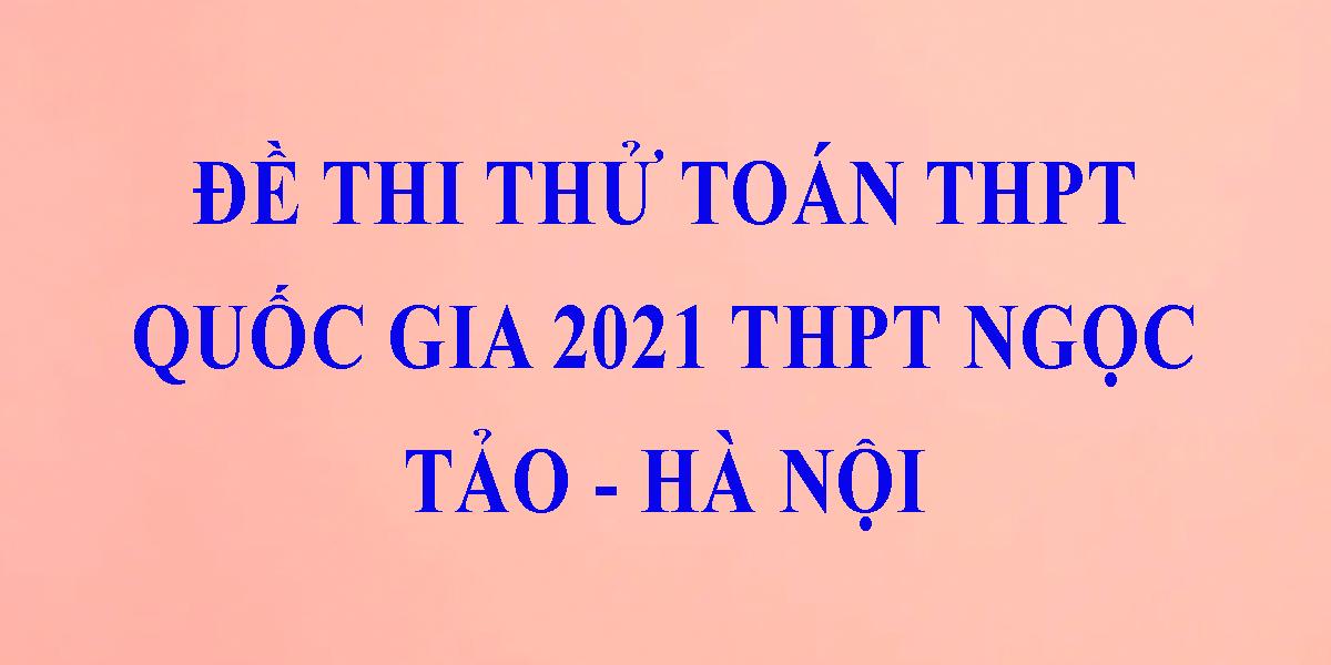 de-thi-thu-thpt-quoc-gia-2021-mon-toan-truong-thpt-ngoc-tao-ha-noi.png