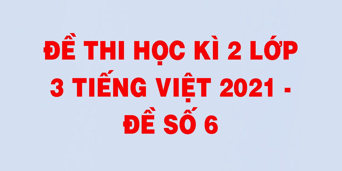 de-thi-hoc-ki-2-lop-3-tieng-viet-2021-de-so-6.png