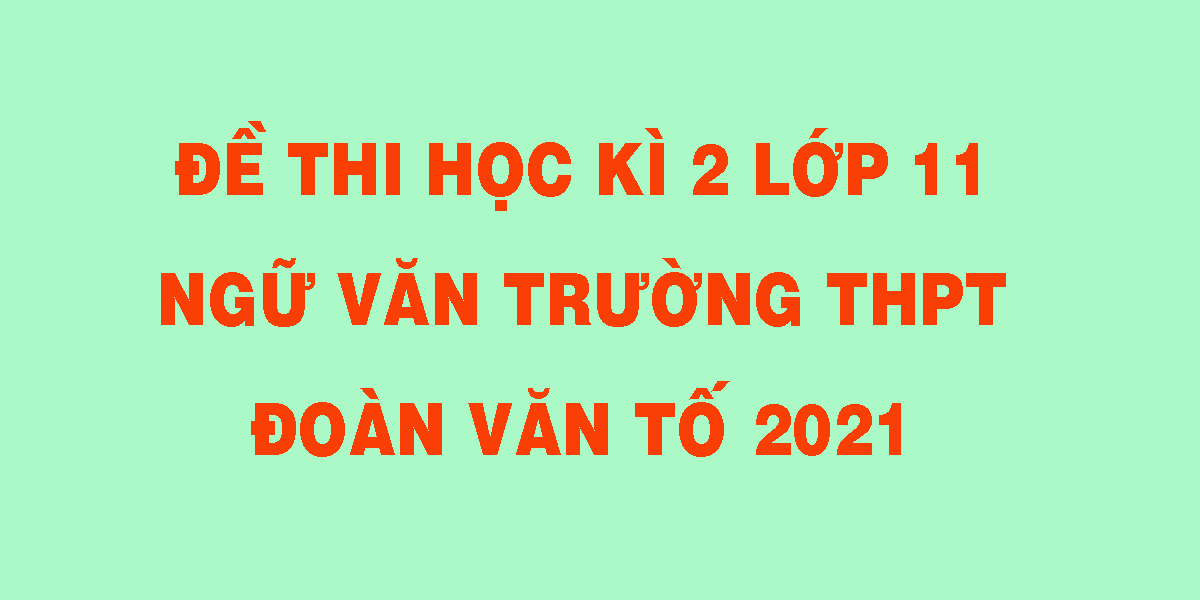 de-thi-hoc-ki-2-lop-11-ngu-van-truong-thpt-doan-van-to-2021.png
