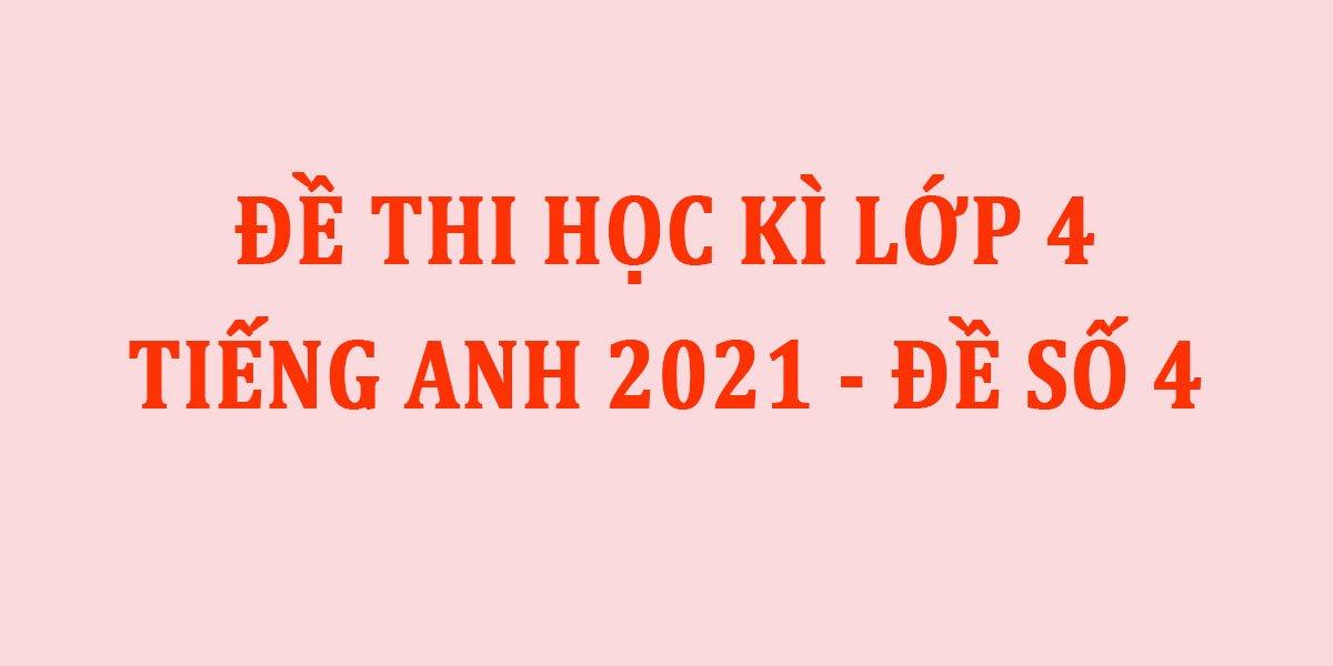 de-thi-hoc-ki-2-lop-4-tieng-anh-2021-de-so-4.jpg