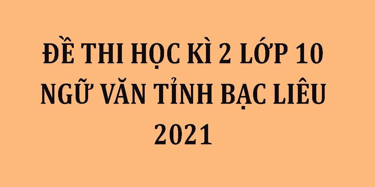 de-thi-hoc-ki-2-lop-10-ngu-van-tinh-bac-lieu-2021-1.jpg