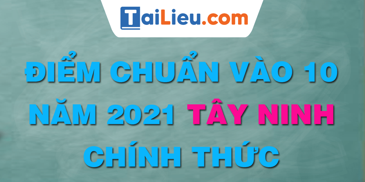 diem-chuan-vao-lop-10-2021-tay-ninh.png