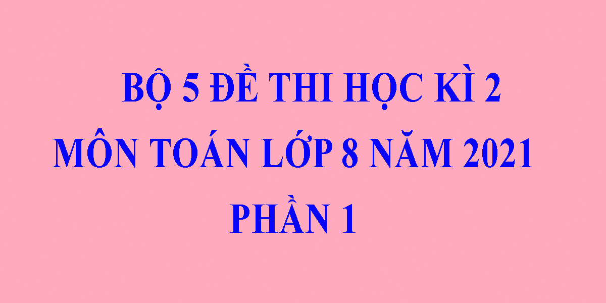 bo-5-de-thi-toan-lop-8-hoc-ki-2-nam-2021-phan-1-9.png
