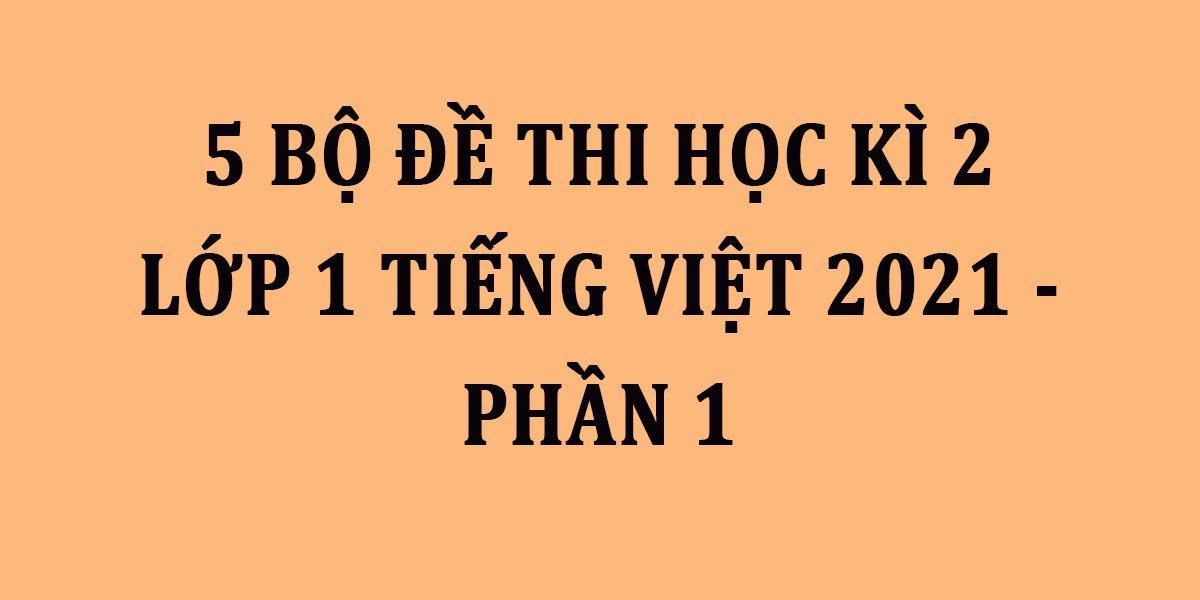 5-bo-de-thi-hoc-ki-2-lop-1-tieng-viet-2021-phan-1.jpg