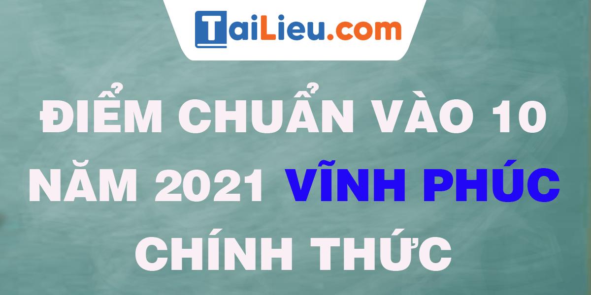 diem-chuan-vao-lop-10-2021-vinh-phuc.png