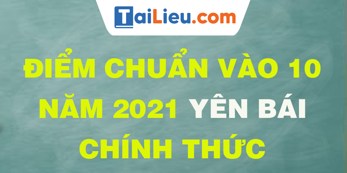 diem-chuan-vao-lop-10-2021-yen-bai.png