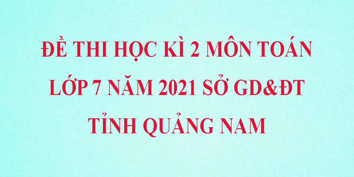de-thi-toan-lop-7-hoc-ki-2-nam-2021-co-dap-an-so-gddt-tinh-quang-nam-8.png