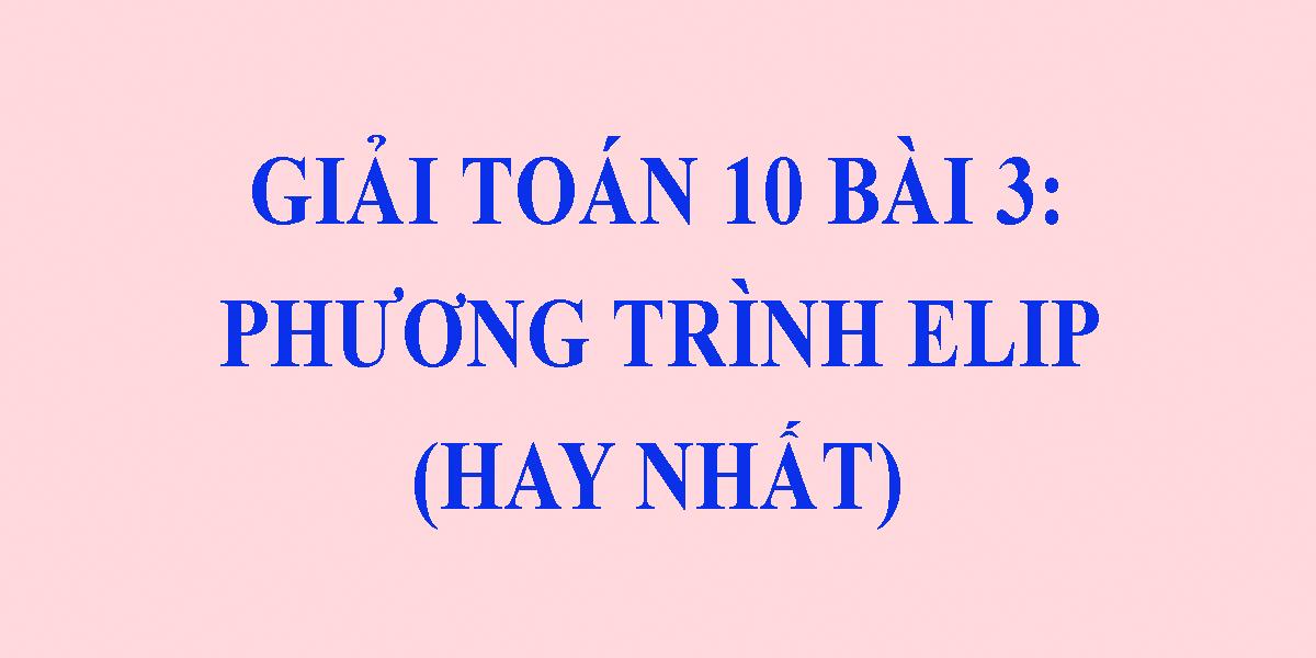 giai-bai-3-phuong-trinh-duong-elip-lop-10-hay-nhat.png