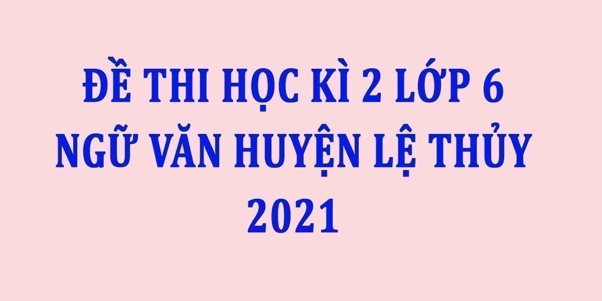 de-thi-hoc-ki-2-lop-6-ngu-van-huyen-le-thuy-2021--2.jpg