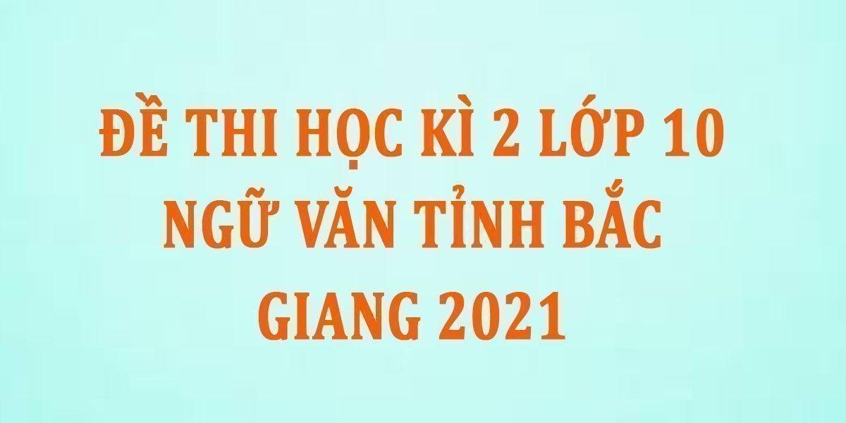 de-thi-hoc-ki-2-lop-10-ngu-van-tinh-bac-giang-2021--2.jpg