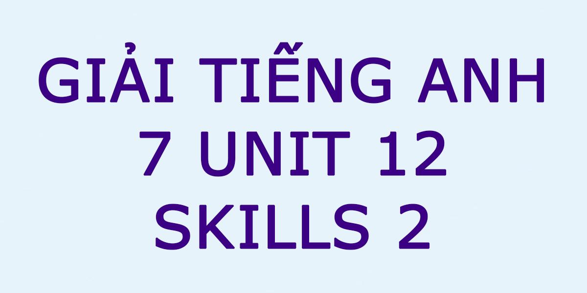 giai-tieng-anh-7-unit-12.png