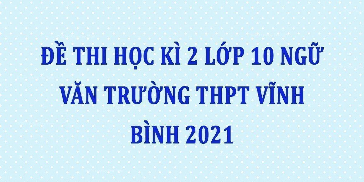 de-thi-hoc-ki-2-lop-10-ngu-van-truong-thpt-vinh-binh-2021.jpg