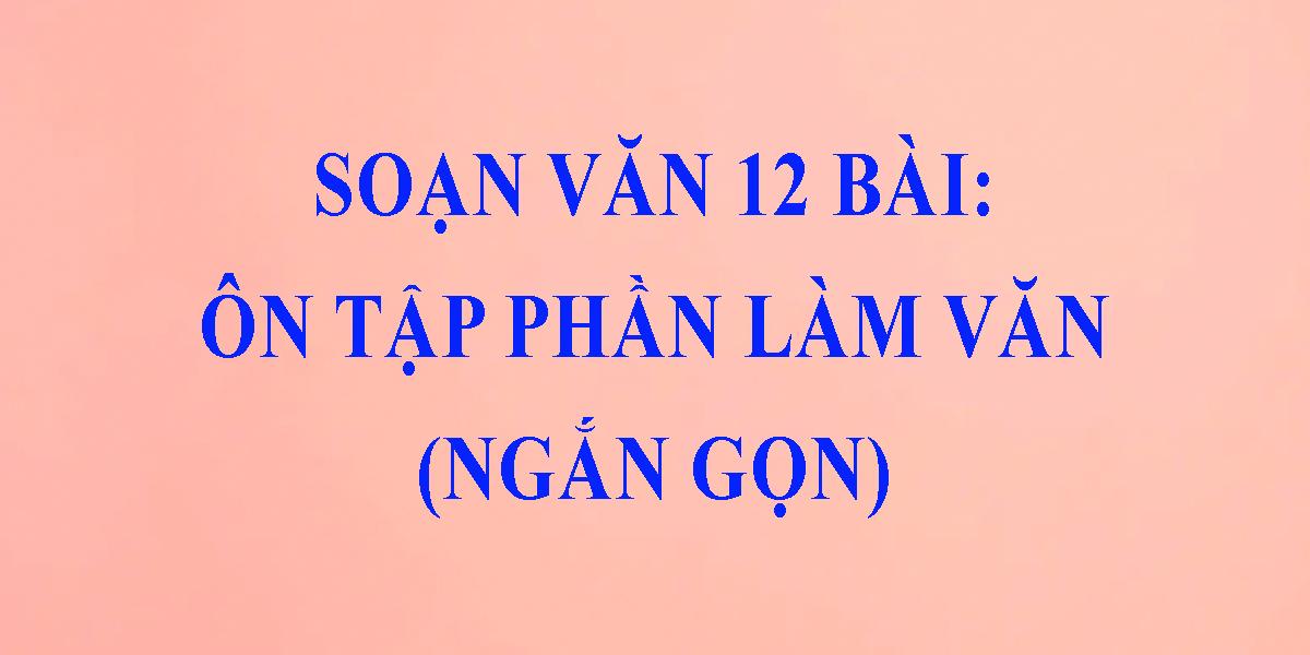 soan-bai-on-tap-phan-lam-van-lop-12-ngan-gon-nhat.png