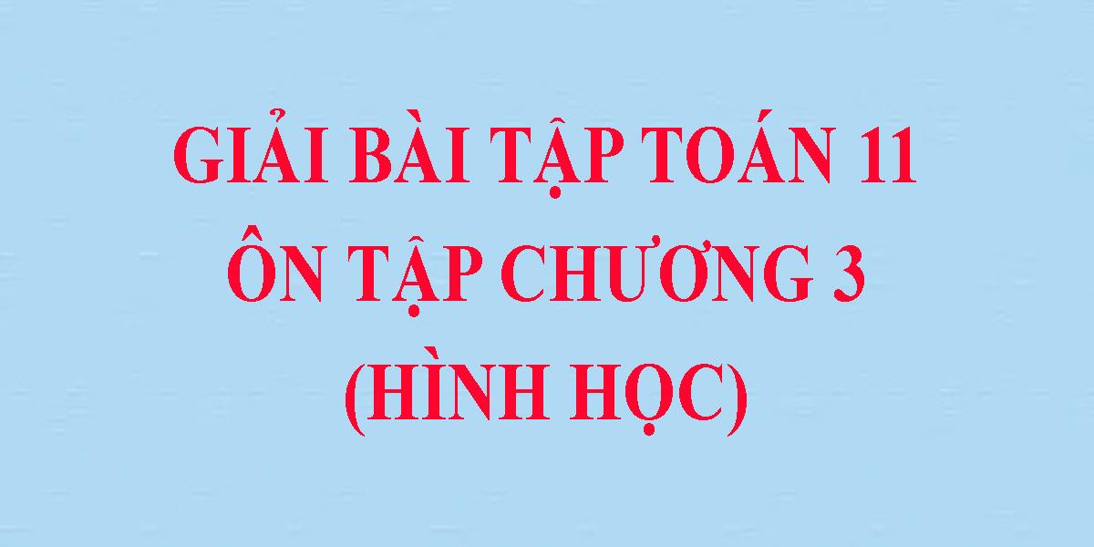 giai-bai-tap-toan-hinh-11-on-tap-chuong-3-hay-nhat.png