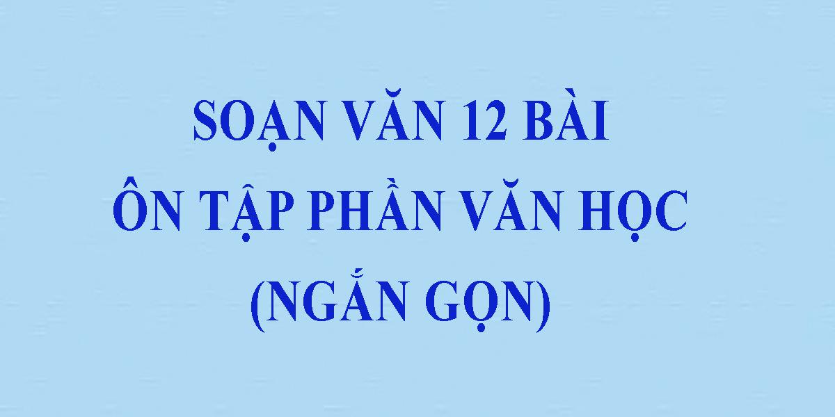 soan-bai-on-tap-phan-van-hoc-12-ngan-gon-nhat.png