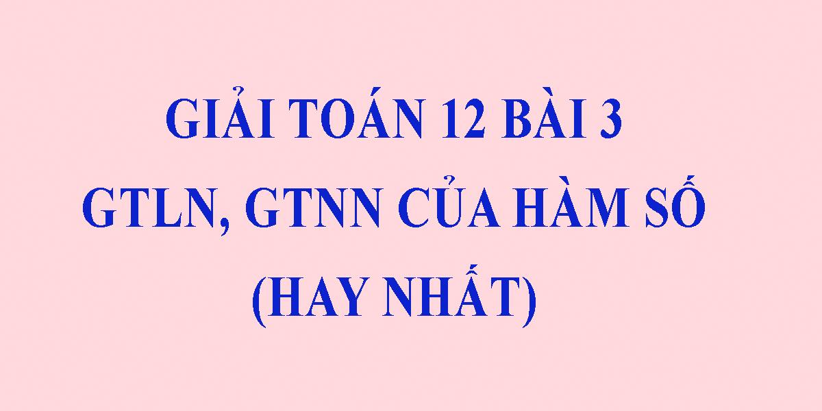 giai-toan-12-gia-tri-lon-nhat-nho-nhat-cua-ham-so-hay-nhat.png