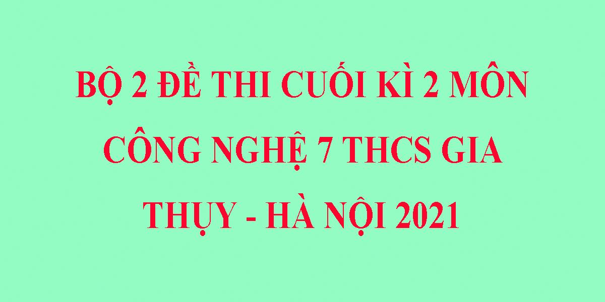 bo-2-de-thi-cong-nghe-lop-7-hoc-ki-2-nam-2021-truong-thcs-gia-thuy-ha-noi.png