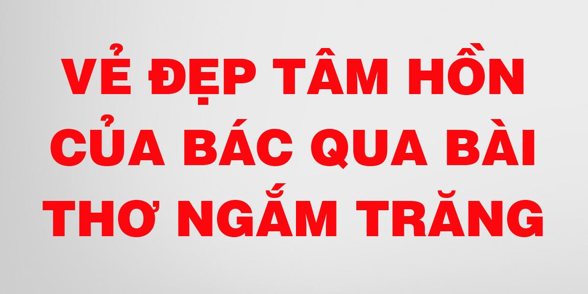 cam-nhan-ve-dep-tam-hon-cua-bac-qua-bai-tho-ngam-trang.png