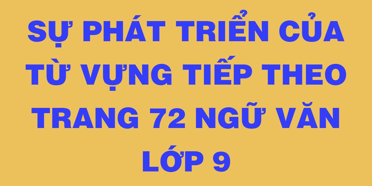 soan-bai-su-phat-trien-cua-tu-vung-tiep-theo-trang-SGK-72.png
