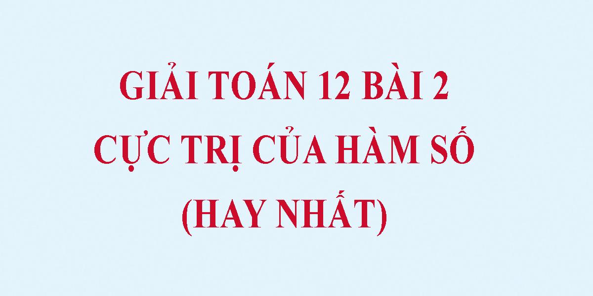 giai-bai-tap-cuc-tri-cua-ham-so-lop-12-hay-nhat.png
