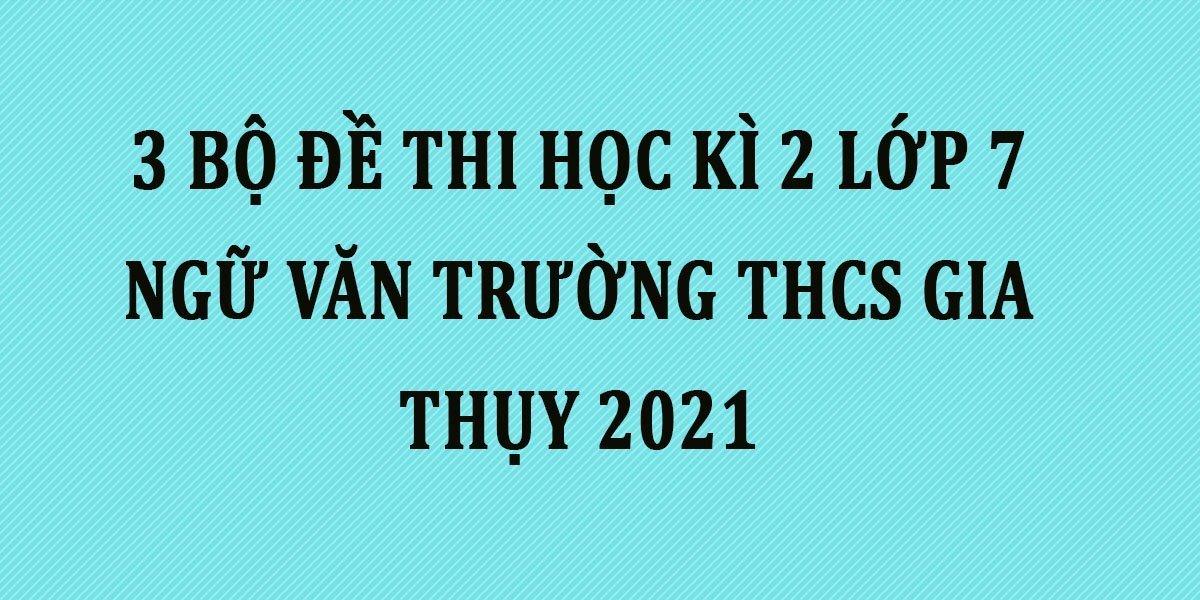 3-bo-de-thi-hoc-ki-2-lop-7-ngu-van-truong-thcs-gia-thuy-2021.jpg
