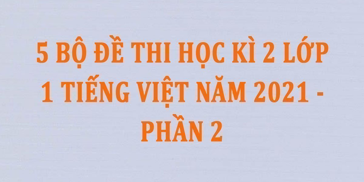 5-bo-de-thi-hoc-ki-2-lop-1-tieng-viet-nam-2021-phan-2.jpg