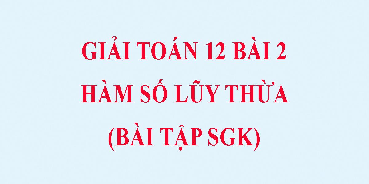 ham-so-luy-thua-lop-12-giai-bai-tap-sgk-toan-giai-tich.png