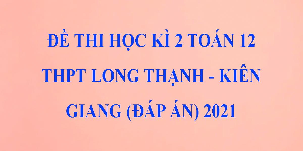 dap-an-de-thi-hoc-ki-2-lop-12-mon-toan-2021-truong-thpt-long-thanh-kien-giang-10.png