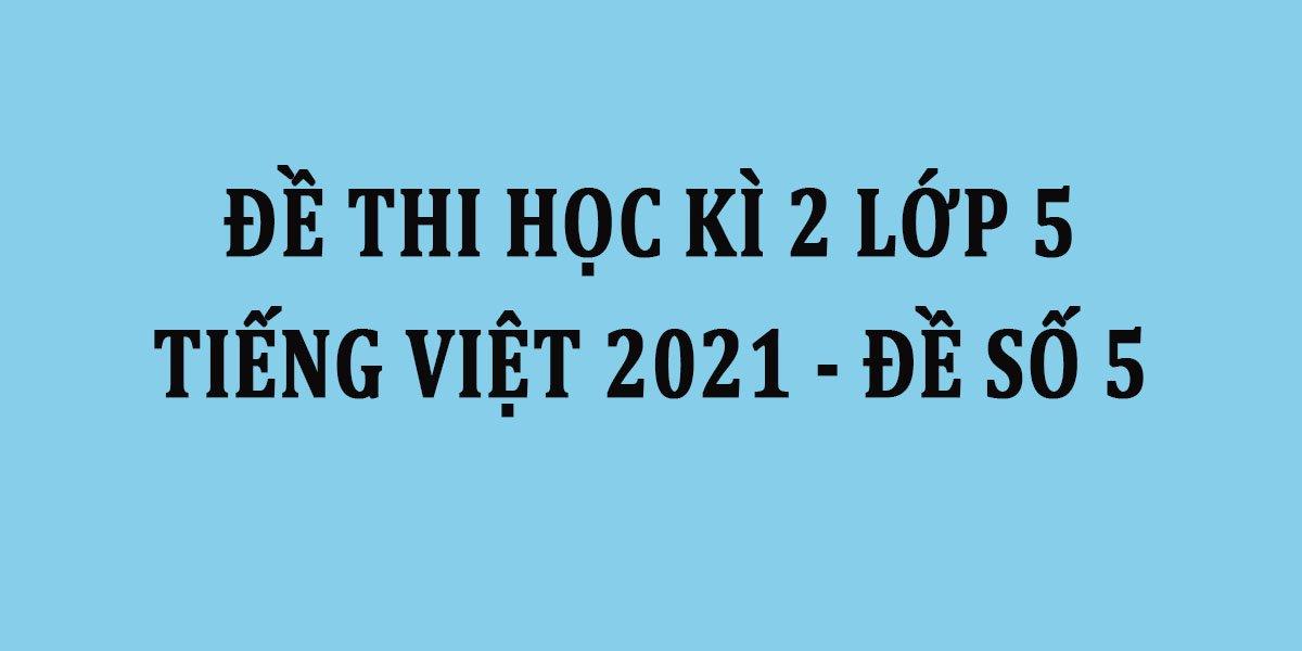 de-thi-hoc-ki-2-lop-5-tieng-viet-2021-de-so-5.jpg