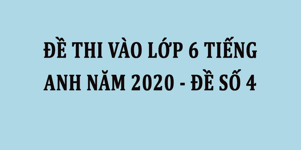 de-thi-vao-lop-6-tieng-anh-nam-2020-de-so-4.jpg