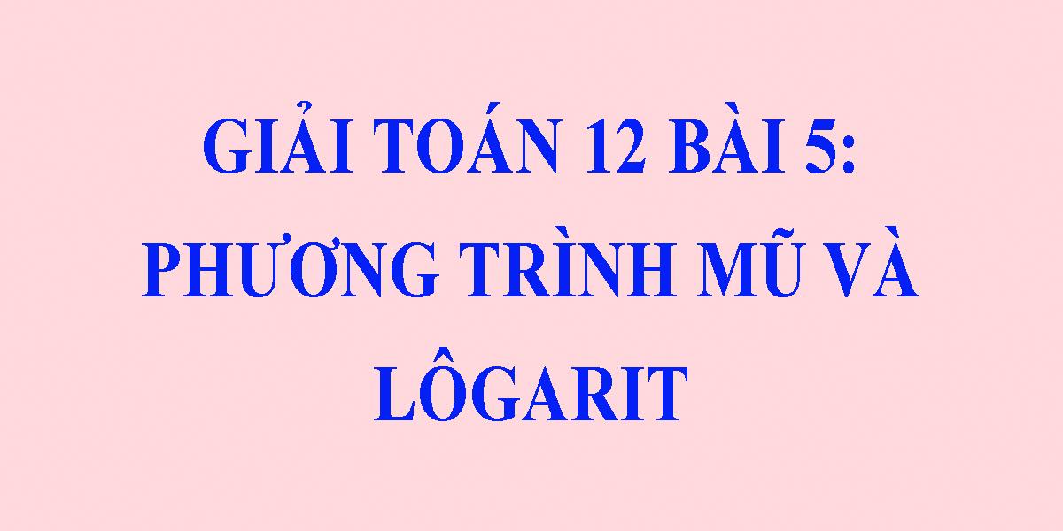phuong-trinh-mu-va-logarit-giai-bai-tap-sgk-toan-12.png