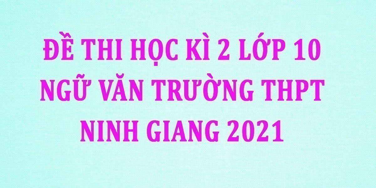 de-thi-hoc-ki-2-lop-10-ngu-van-truong-thpt-ninh-giang-2021.jpg