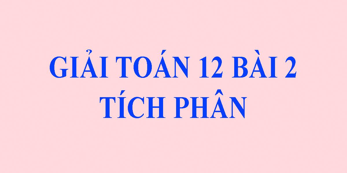 tich-phan-12-giai-bai-tap-sgk-toan-giai-tich-1.png