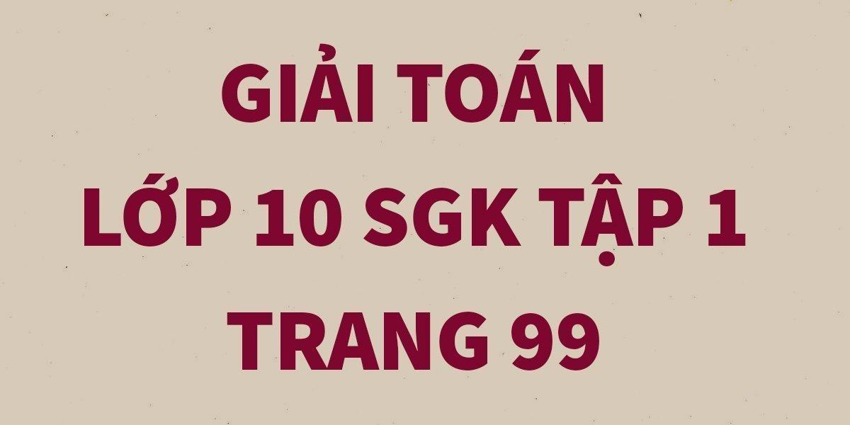 giai-toan-lop-10-tap-1-trang-99-chinh-xac-nhat.jpg