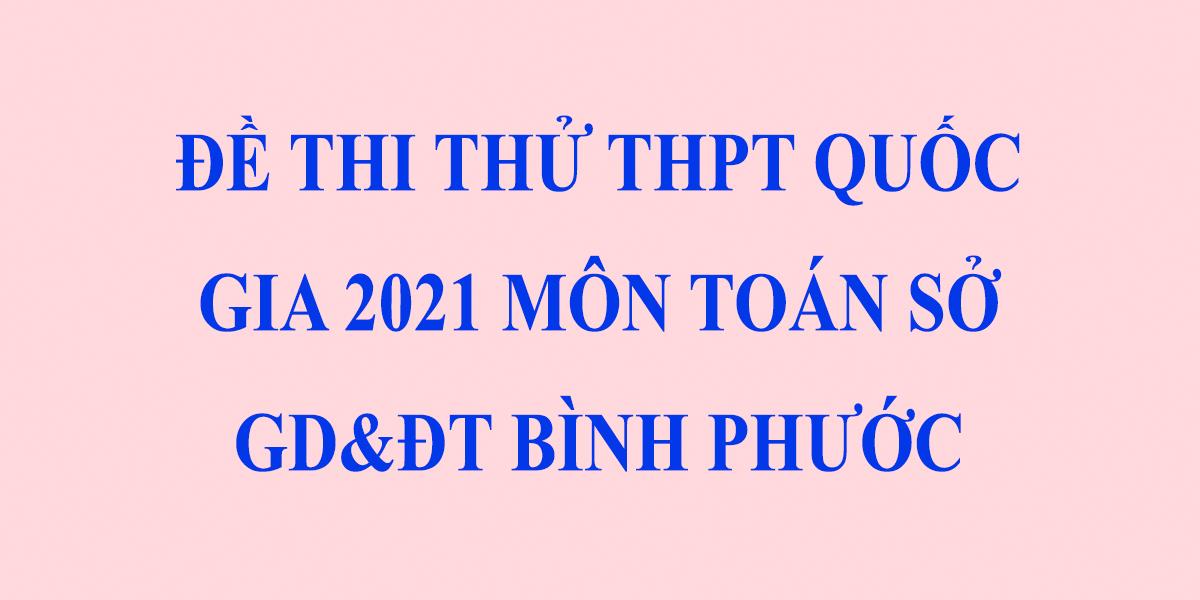 de-thi-thu-thpt-quoc-gia-2021-mon-toan-so-gddt-binh-phuoc-lan-2.png