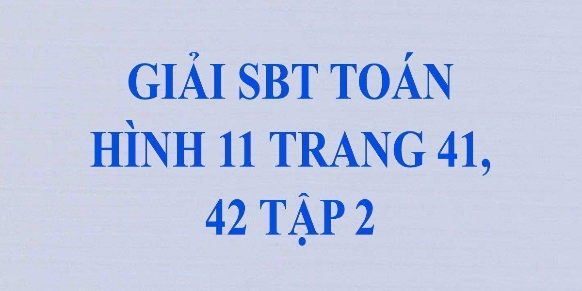 giai-sach-bai-tap-toan-hinh-11-tap-2-trang-41-42-chinh-xac.jpg