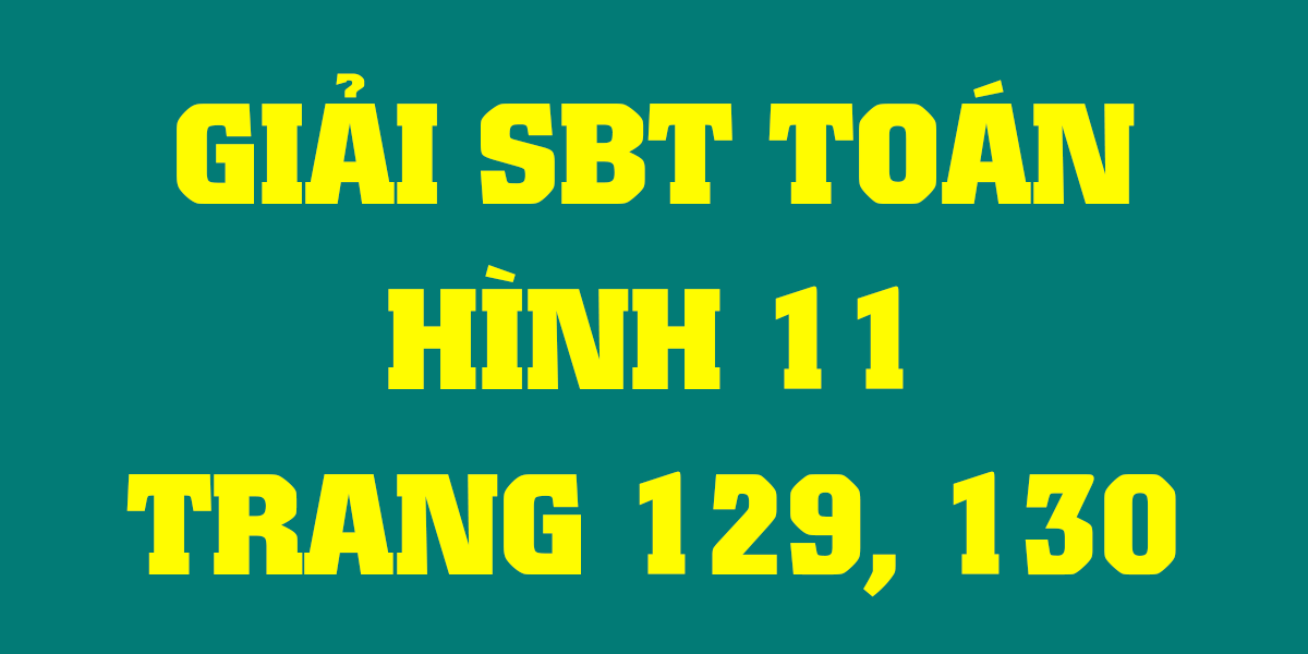 giai-toan-hinh-hoc-sbt-lop-11-trang-129-130.png