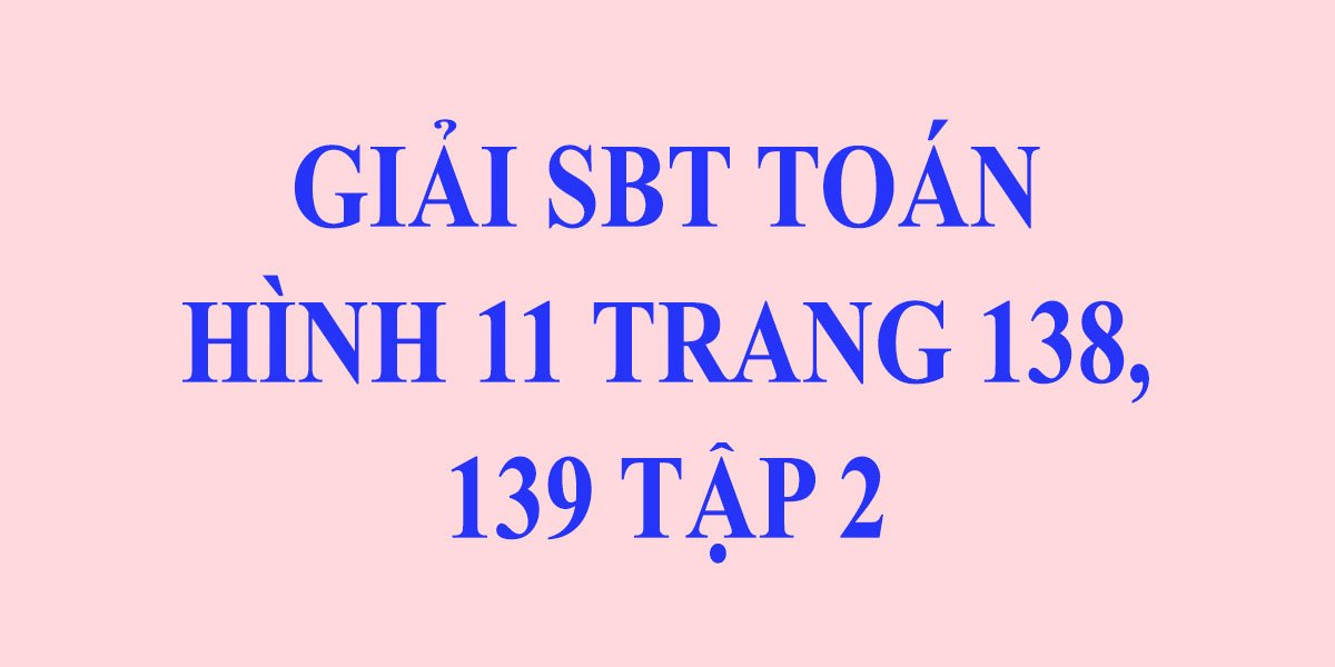 giai-sach-bai-tap-toan-hinh-11-tap-2-trang-138-139-chinh-xac.jpg