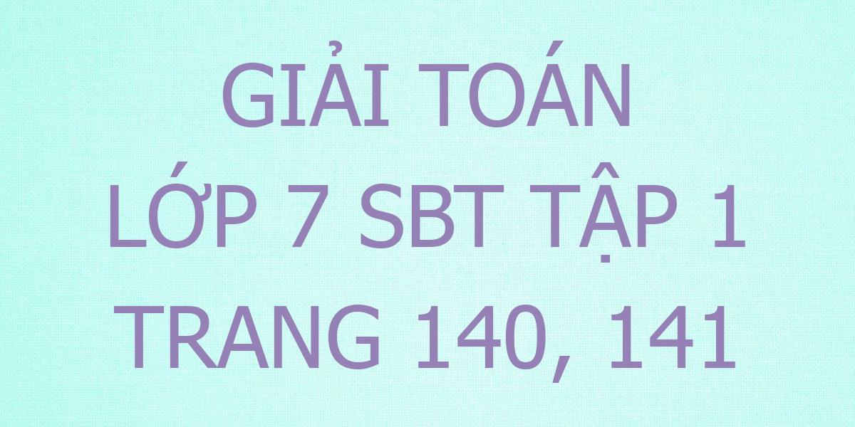 giai-toan-7-sbt-trang-140-141.png