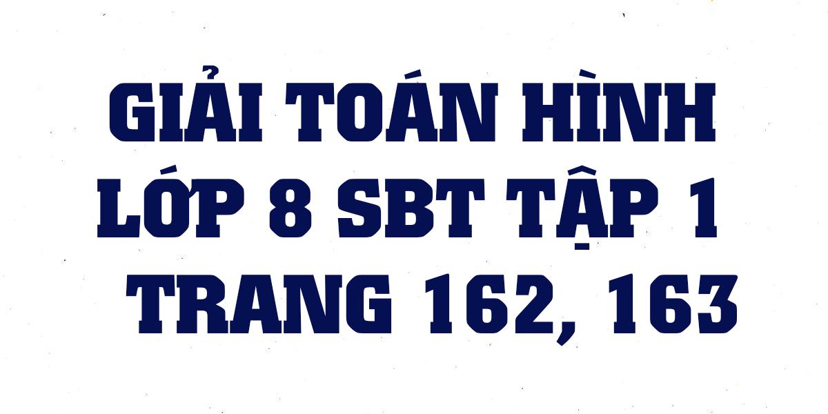 giai-sach-bai-tap-toan-hinh-8-tap-1-trang-162-163-chi-tiet-nhat.png