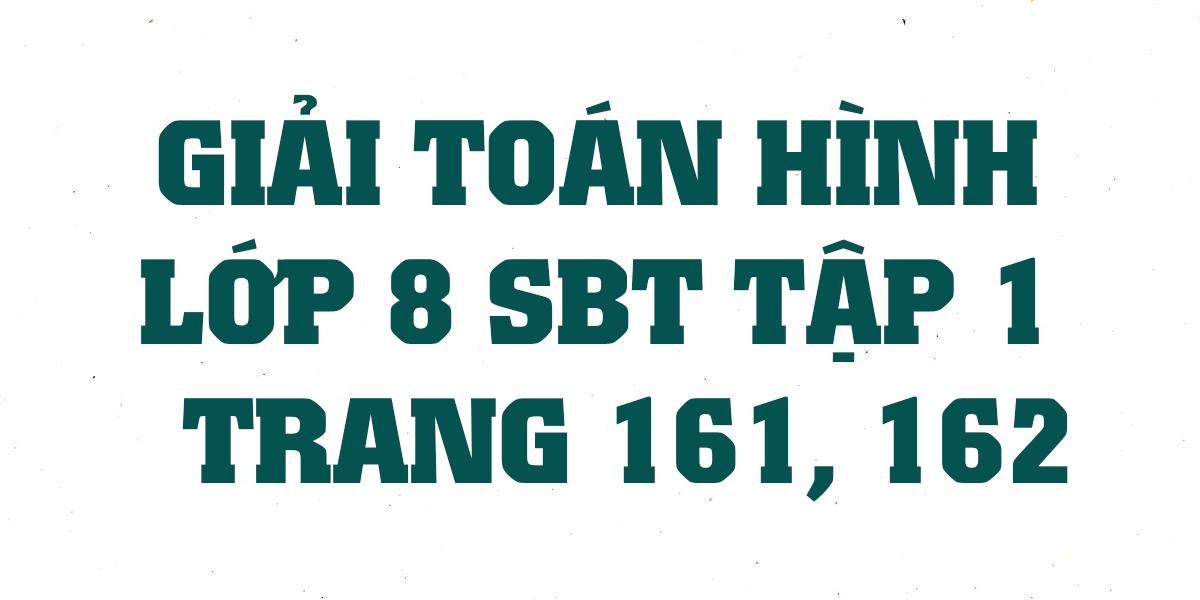 giai-sach-bai-tap-toan-hinh-8-tap-1-trang-161-162-chi-tiet-nhat.png