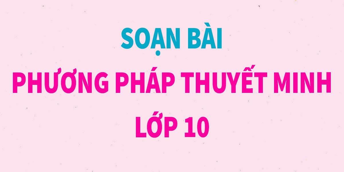 soan-bai-phuong-phap-thuyet-minh-lop-10-ngan-gon-nhat.jpg