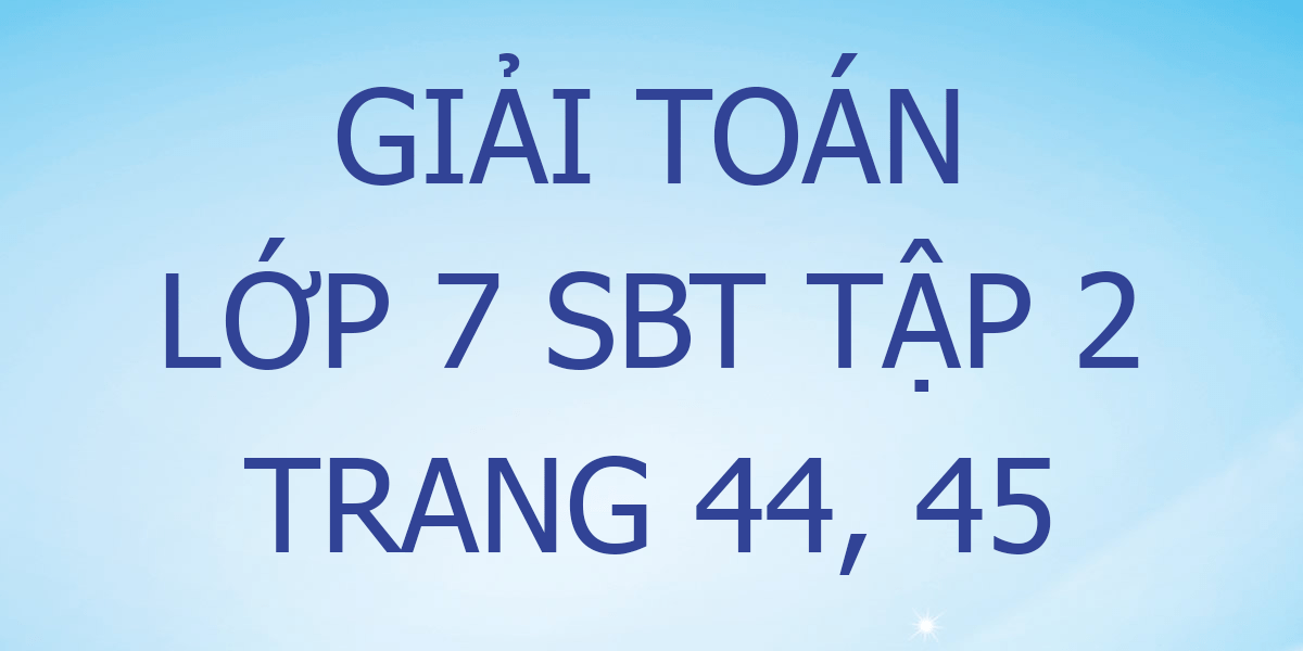 giai-toan-7-sbt-trang-44-45.png