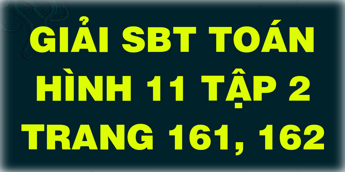 giai-sbt-toan-hinh-lop-11-tap-2-trang-161-162.png