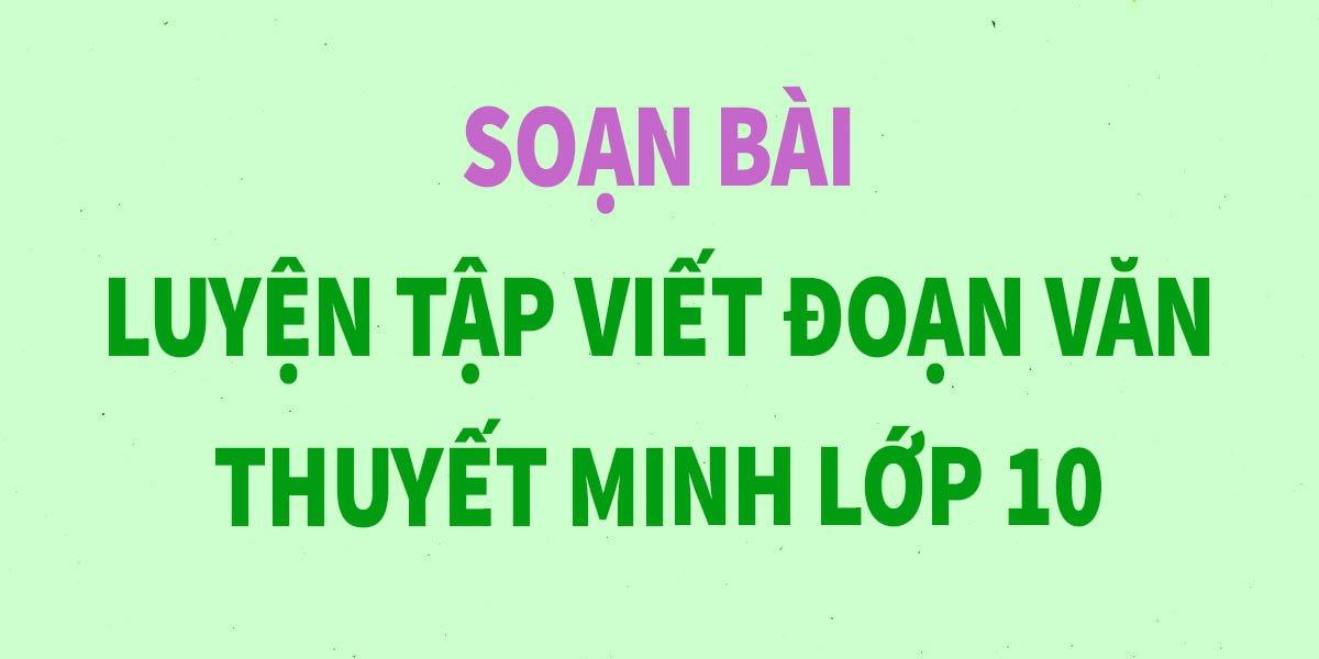 soan-bai-luyen-tap-viet-doan-van-thuyet-minh-lop-10-ngan-gon-nhat.jpg